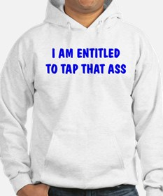 """I'm Entitled to Tap That Ass Hoodie"