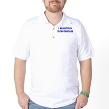 """""""I'm Entitled to Tap That Ass T-Shirt"""