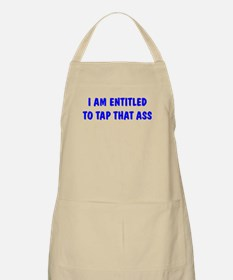 """""""I'm Entitled to Tap That Ass BBQ Apron"""