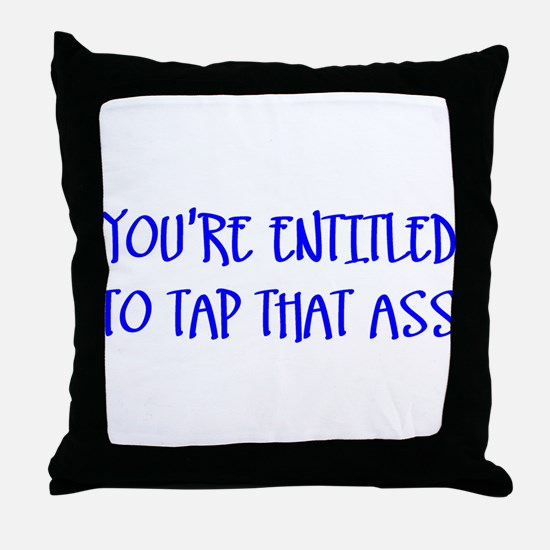 """""""You're Entitled to Tap That Throw Pillow"""