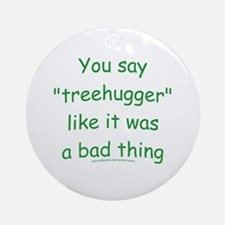 Fun Treehugger Saying Ornament (Round)