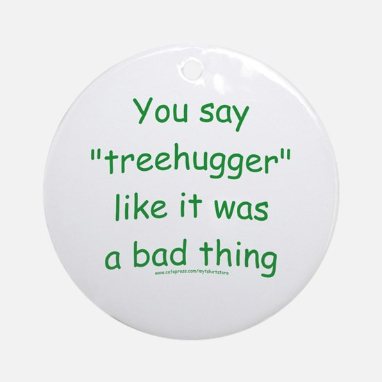 Fun Treehugger Saying Ornament (Round)