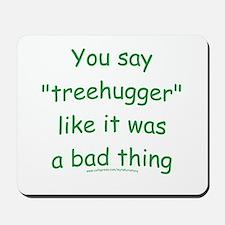 Fun Treehugger Saying Mousepad