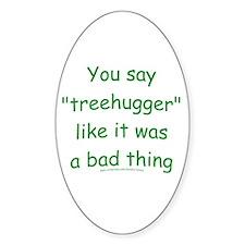 Fun Treehugger Saying Oval Decal