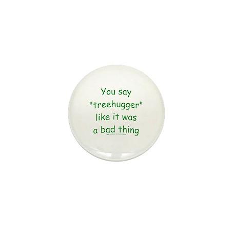Fun Treehugger Saying Mini Button