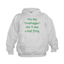 Fun Treehugger Saying Hoodie