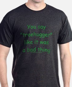 Fun Treehugger Saying T-Shirt