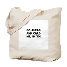 Go ahead and card me, I'm 30! Tote Bag