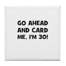 Go ahead and card me, I'm 30! Tile Coaster