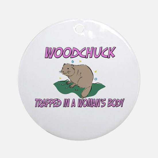 Woodchuck Trapped In A Woman's Body Ornament (Roun