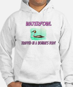 Waterfowl Trapped In A Woman's Body Hoodie