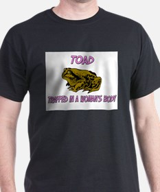 Toad Trapped In A Woman's Body T-Shirt