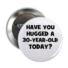 "Have you hugged a 30-year-old 2.25"" Button"