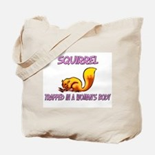 Squirrel Trapped In A Woman's Body Tote Bag