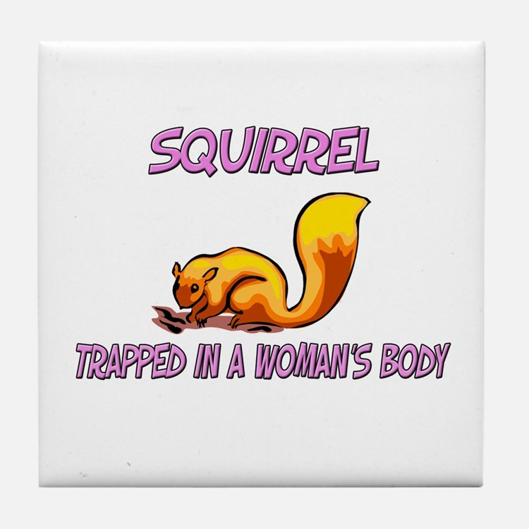 Squirrel Trapped In A Woman's Body Tile Coaster
