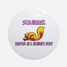 Squirrel Trapped In A Woman's Body Ornament (Round