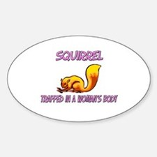 Squirrel Trapped In A Woman's Body Oval Decal