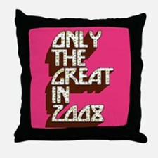 Great in 2008 Throw Pillow
