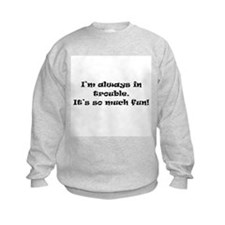 Always In Trouble Sweatshirt