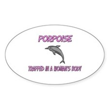 Porpoise Trapped In A Woman's Body Oval Decal