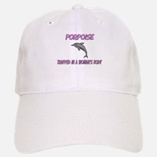 Porpoise Trapped In A Woman's Body Baseball Baseball Cap