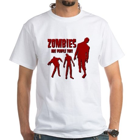 Zombies Are People Too! 4 White T-Shirt