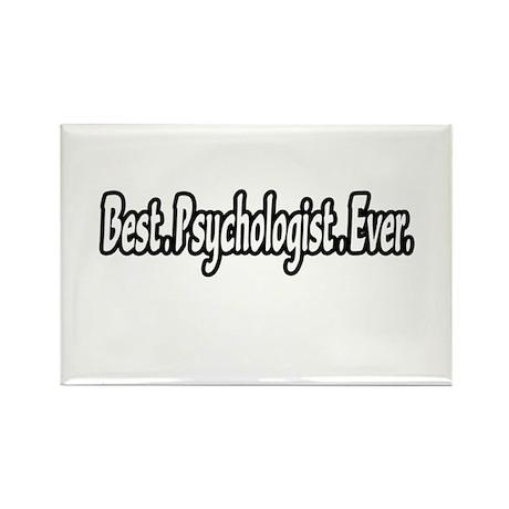 """""""Best. Psychologist. Ever."""" Rectangle Magnet"""