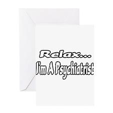 """Relax...I'm A Psychiatrist"" Greeting Card"