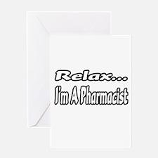 """Relax...I'm A Pharmacist"" Greeting Card"