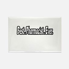 """""""Best. Pharmacist. Ever."""" Rectangle Magnet"""