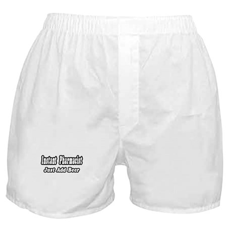 """Instant Pharmacist...Just Add Beer"" Boxer Shorts"