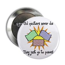 """Old Quilters - Go To Pieces 2.25"""" Button"""