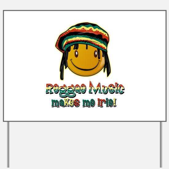 Reggae music makes me Irie! Yard Sign