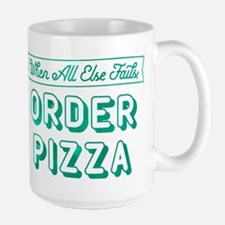 When All Else Fails Order Pizza Large Mug