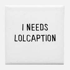 I needs lolcaption Tile Coaster