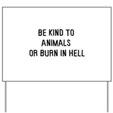 Be kind to animals Yard Sign