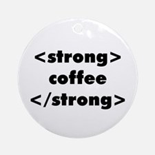 Strong Coffee Ornament (Round)