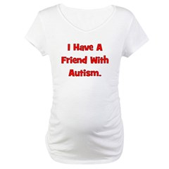 I Have A Friend With Autism - Maternity T-Shirt