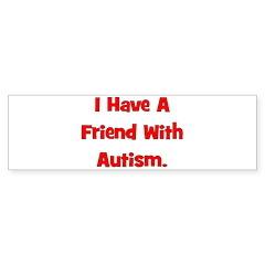 I Have A Friend With Autism - Bumper Bumper Sticker