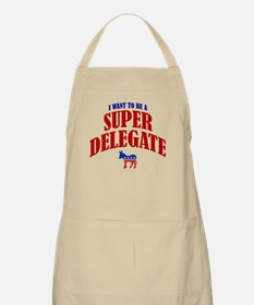 I Want To Be A Super Delegate BBQ Apron