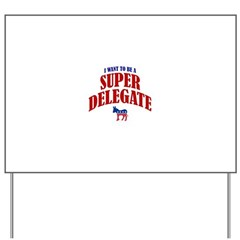 I Want To Be A Super Delegate Yard Sign