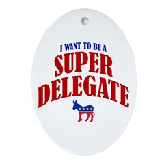 I Want To Be A Super Delegate Oval Ornament
