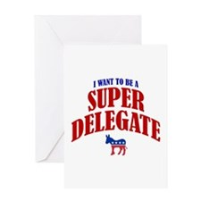 I Want To Be A Super Delegate Greeting Card
