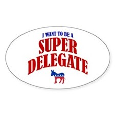 I Want To Be A Super Delegate Oval Sticker (50 pk)