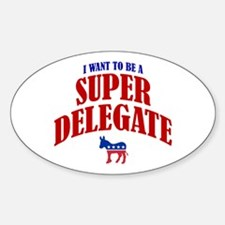 I Want To Be A Super Delegate Oval Decal