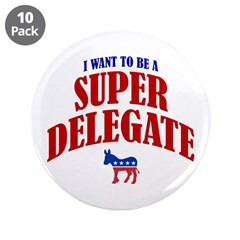 """I Want To Be A Super Delegate 3.5"""" Button (10"""