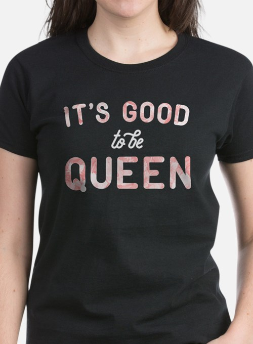 It's Good To Be Queen Tee