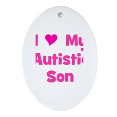 I Love My Autistic Son Oval Ornament