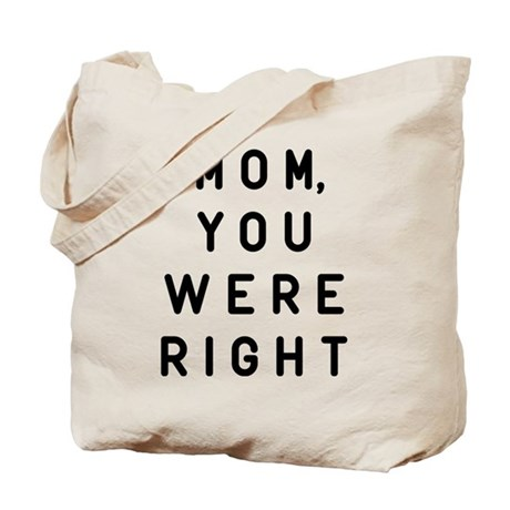 Mom, You Were Right tote Bag