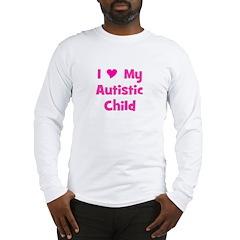 I Love My Autistic Child Long Sleeve T-Shirt
